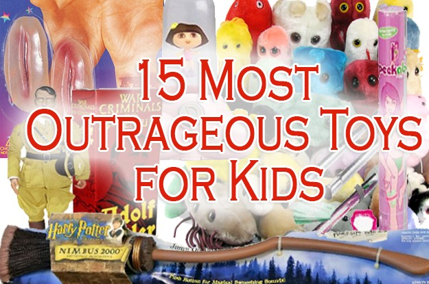 15 Most Outrageous Toys for Kids